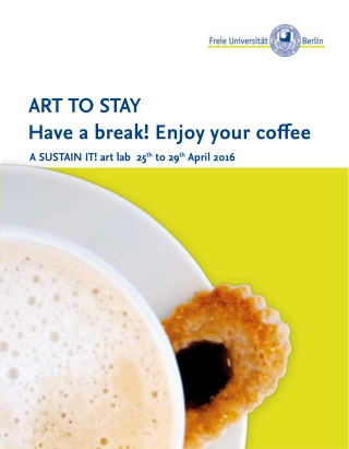 ART TO STAY Have a break! Enjoy your coffee