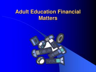 Grown-up Instruction Budgetary Matters