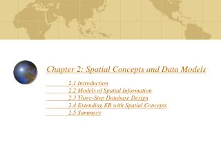 Section 2: Spatial Concepts and Data Models 2.1 Introduction 2.2 Models of Spatial Information 2.3 Three-Step Databa