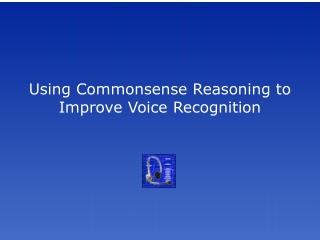 Utilizing Commonsense Reasoning to Improve Voice Recognition