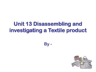 Unit 13 Disassembling and researching a Textile item