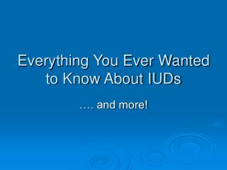 All that You Ever Wanted to Know About IUDs