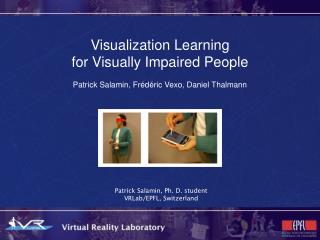 Representation Learning for Outwardly Weakened Individuals Patrick Salamin, Frédéric Vexo, Daniel Thalmann