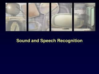 Sound and Speech Recognition