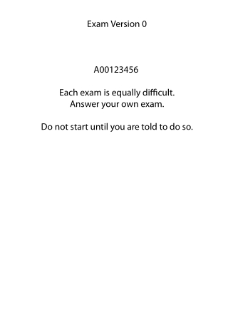 Exam Version 0 A00123456 Each exam is equally difficult. Answer your own exam. Do not start until you are told to do so.