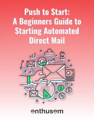 Push to Start: A Beginners Guide to Starting Automated Direct Mail