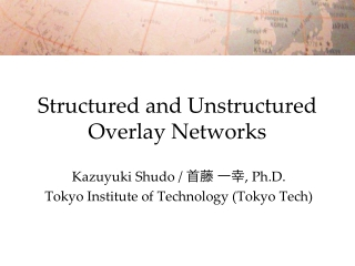 Structured and Unstructured Overlay Networks