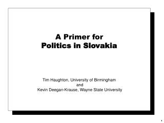 A Preliminary for Legislative issues in Slovakia Tim Haughton, College of Birmingham and Kevin Deegan-Krause, Wayne Stat