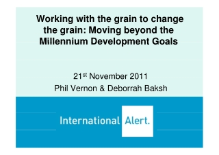Working with the grain to change the grain: Moving beyond the Millennium Development Goals Millennium Development Goals