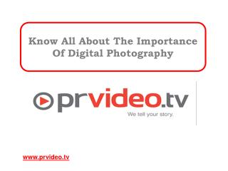 Know All About The Importance Of Digital Photography