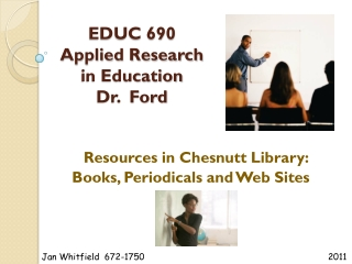 EDUC 690 Applied Research in Education Dr. Ford