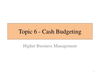 Topic 6 - Cash Budgeting
