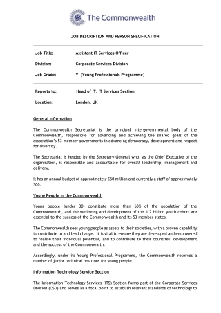 JOB DESCRIPTION AND PERSON SPECIFICATION Job Title: Division: Job Grade: Assistant IT Services Officer Corporate Services Division Y (Young Professionals Programme) Head of IT, IT Services