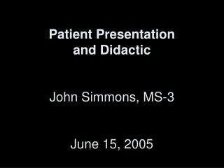 Quiet Presentation and Instructional John Simmons, MS-3 June 15, 2005