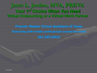 Janet L. Jordan, MVA, PREVA Your 1 st Decision When You Require Virtual Outsourcing or a Virtual Work Accomplice