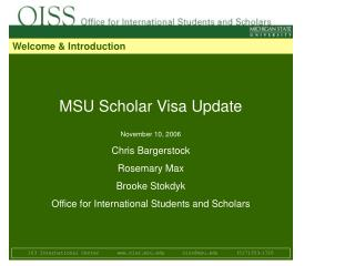 MSU Researcher Visa Redesign November 10, 2006 Chris Bargerstock Rosemary Max Brooke Stokdyk Office for Universal Unders