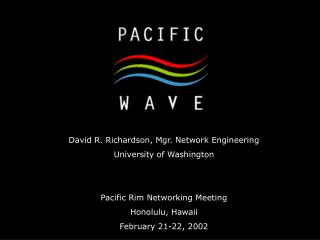David R. Richardson, Mgr. System Designing College of Washington Pacific Edge Organizing Meeting Honolulu, Hawaii Februa