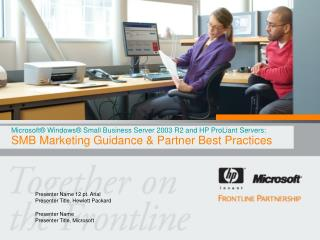 Microsoft® Windows® Little Business Server 2003 R2 and HP ProLiant Servers: SMB Showcasing Direction and Accomplice Best