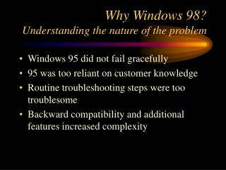 Why Windows 98? Understanding the way of the issue