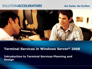 Terminal Administrations in Windows Server ® 2008