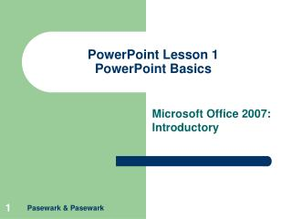 PowerPoint Lesson 1 PowerPoint Nuts and bolts
