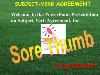 Welcome to the PowerPoint Presentation on Subject-Verb Assention, the