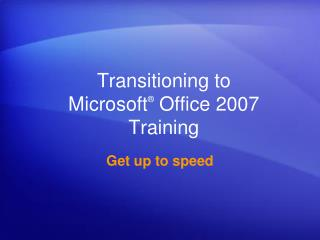 Transitioning to Microsoft ® Office 2007 Preparing