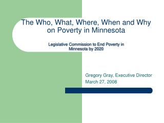 The Who, What, Where, When and Why on Destitution in Minnesota Authoritative Commission to End Neediness in Minnesota by