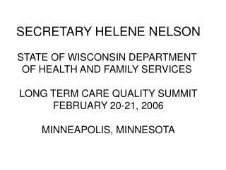 SECRETARY HELENE NELSON Condition OF WISCONSIN Branch OF Wellbeing AND FAMILY Benefits Long haul CARE QUALITY SUMMIT FEB