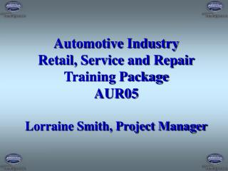 Car Industry Retail, Administration and Repair Preparing Bundle AUR05 Lorraine Smith, Venture Administrator