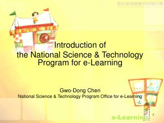 Presentation of the National Science and Innovation Program for e-Learning Gwo-Dong Chen National Science and Innovation