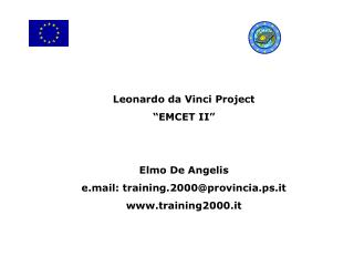 "Leonardo da Vinci Venture ""EMCET II"" Elmo De Angelis e.mail: training.2000@provincia.ps.it training2000.it"