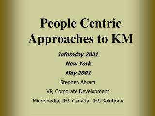 Infotoday 2001 New York May 2001 Stephen Abram VP, Corporate Improvement Micromedia, IHS Canada, IHS Arrangements