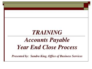 Preparing Creditor liabilities Year End Close Process Introduced by: Sandra Ruler, Office of Business Administrations