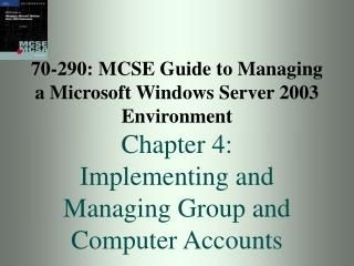 70-290: MCSE Manual for Dealing with a Microsoft Windows Server 2003 Environment Section 4: Executing and Overseeing Gat