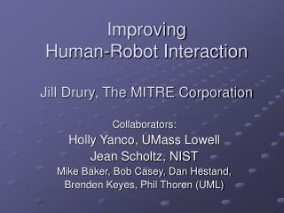 Enhancing Human-Robot Communication Jill Drury, The Miter Organization