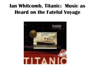 Ian Whitcomb, Titanic: Music as Heard on the Game changing Voyage