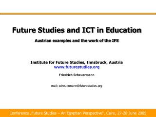 Future Studies and ICT in Training Austrian cases and the work of the IFS Establishment for Future Studies, Innsbruck, A