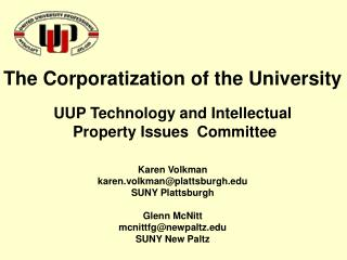The Corporatization of the College UUP Innovation and Licensed innovation Issues Council Karen Volkman karen.volkman@pla