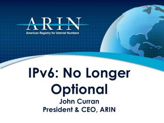 IPv6: No More Discretionary John Curran President and Chief, ARIN