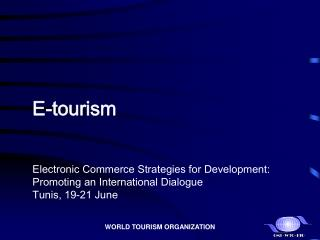 E-tourism Electronic Business Methodologies for Advancement: Advancing a Global Dialog Tunis, 19-21 June