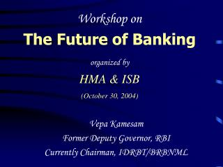 Workshop on The Eventual fate of Keeping money composed by HMA and ISB (October 30, 2004)
