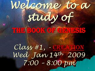 Welcome to an investigation of The Book of Genesis Class #1, - Creation Marry Jan 14 th 2009 7:00