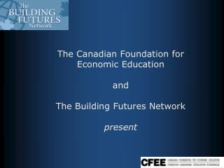 The Canadian Establishment for Monetary Instruction and The Building Prospects System present