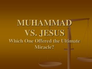 MUHAMMAD Versus JESUS Which One Offered A definitive Supernatural occurrence?