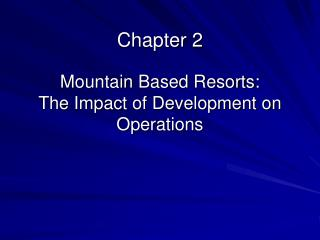 Part 2 Mountain Based Resorts: The Effect of Advancement on Operations