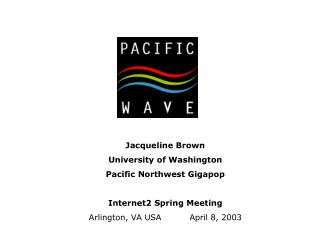 Jacqueline Cocoa College of Washington Pacific Northwest Gigapop Internet2 Spring Meeting Arlington, VA USA April 8, 200