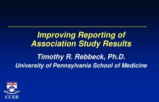 Enhancing Reporting of Affiliation Study Results Timothy R. Rebbeck, Ph.D. College of Pennsylvania Institute of Drug