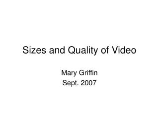 Sizes and Nature of Video