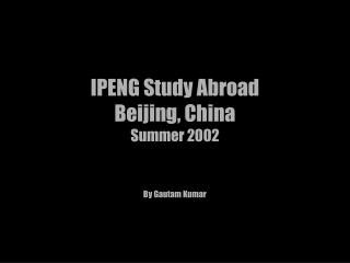 IPENG Concentrate Abroad Beijing, China Summer 2002